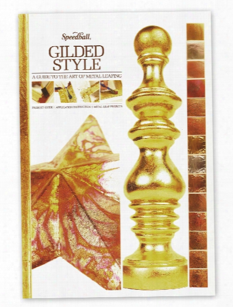 Gilded Style: A Guide To The Art Of Metal Leafing Gilded Style: A Guide To The Art Of Metal Leafig