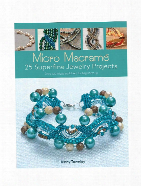 Micro Macrame: 25 Superfine Jewelry Projects Each