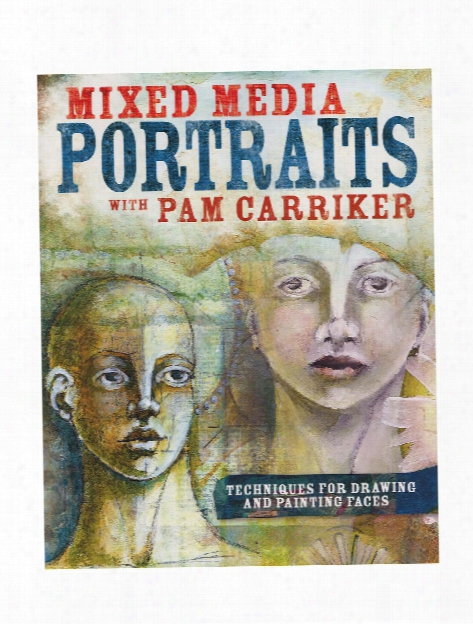 Mixed Media Portraits With Pam Carriker Each
