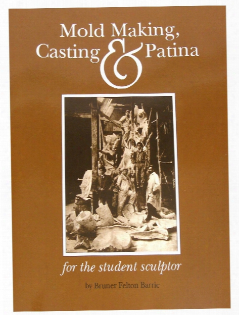 Mold Making Casting And Patina Book Mold Making Casting And Patina Book