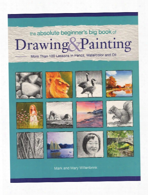 The Absolute Beginner's Big Book Of Drawing And Painting Each