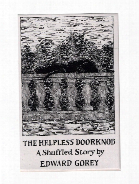 The Helpless Doorknob: A Shuffle Story By Edward Gorey Each