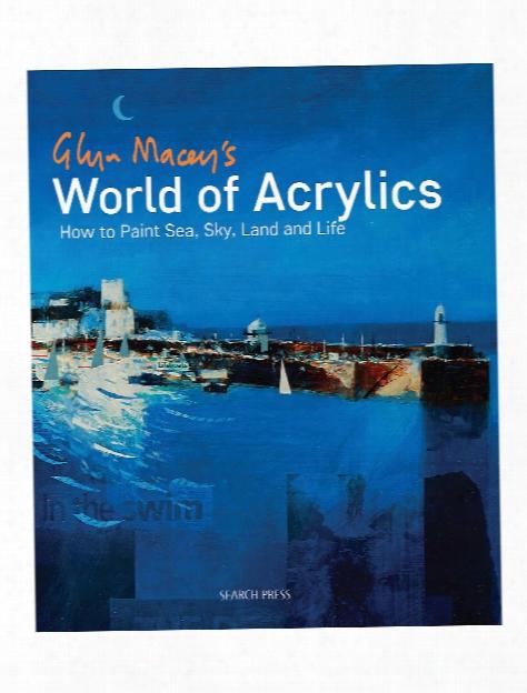 Glyn Macey's World Of Acrylics Each