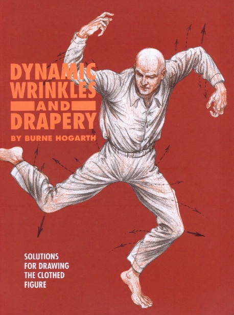Dynamic Wrinkles And Drapery; Solutions For Drawing The Clothed Figure Dynamic Wrinkles And Drapery; Solutions For Drawing The Clothed Figure