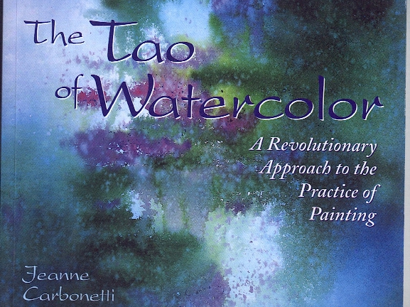 The Tao Of Watercolor; A Revolutionary Approach To The Practice Of Painting The Tao Of Watercolor; A Revolutionary Approach To The Practice Of Painting