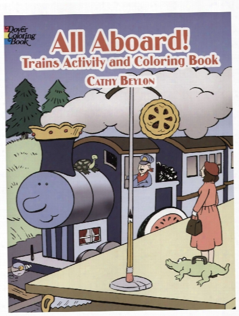 All Aboard: Trains Activity And Coloring Book All Aboard: Trains Activity And Coloring Book
