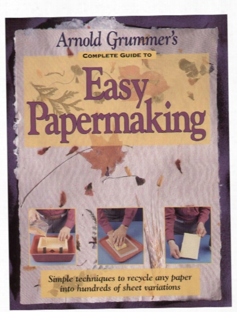 Complete Guide To Easy Papermaking Each
