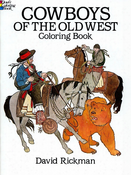 Cowboys Of The Old West Coloring Book Cowboys Of The Old West Coloring Book