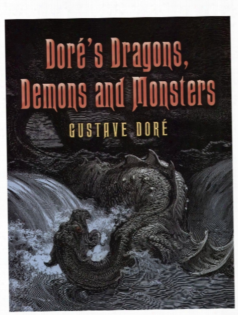 Dore's Dragons, Demons And Monsters Dore's Dragons, Demons And Monsters