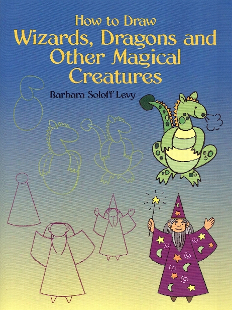 How To Draw Wizards, Dragons And Other Magical Creatures How To Draw Wizards, Dragons And Other Magical Creatures