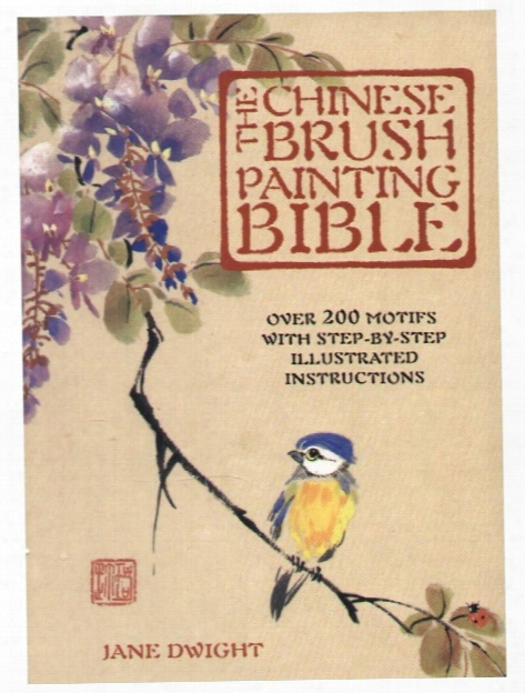 The Chinese Brush Painting Bible The Chinese Brush Painting Bible