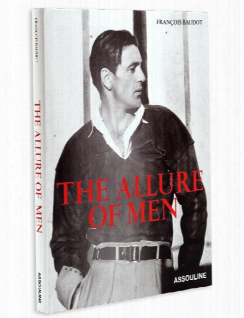 The Allure Of Men By Francois Baudot Design By Assouline