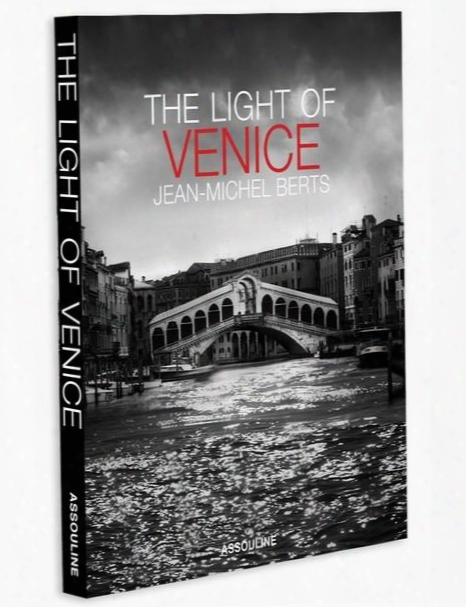 The Light Of Venice By Jean-michel Berts Design By Assouline