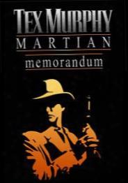 Tex Murphy: Martian Memorandum